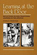 Learning at the Back Door Reflections on Non-Traditional Learning in the Lifespan