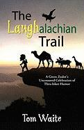 The Laughalachian Trail: A Green Zealot's Uncensored Celebration of Thru-Hiker Humor