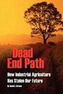 Dead End Path: How Industrial Agriculture Has Stolen Our Future