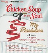 Chicken Soup for the Soul: My Resolution: 31 Stories of Support, Making Your Dream a Reality, and Liking It