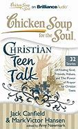 Chicken Soup for the Soul: Christian Teen Talk: 32 Stories of Finding God, Friends, Values, and the Power of Prayer for Christian Teens