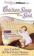 Chicken Soup for the Soul: Christian Kids: 33 Stories about God's Angels, Parents, Miracles, Youthful Wisdom, and Belief for Christian Kids and Their