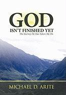 God Isn't Finished Yet: The Journey He Has Taken Me on