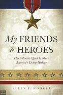 My Friends & Heroes: One Veteran's Quest to Share America's Living History