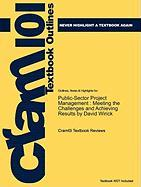 Outlines & Highlights for Public-Sector Project Management: Meeting the Challenges and Achieving Results by David Wirick, ISBN: 9780470487310