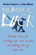 The Book of Luck: Brilliant Ideas for Creating Your Own Success and Making Life Go Your Way