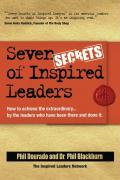 Seven Secrets of Inspired Leaders: How to Achieve Extraordinary Results by the Leaders Who Are Doing It