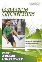 Soccer--Dribbling and Feinting: 68 Drills and Exercises Designed to Improve Dribbling and Feinting