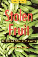 Stolen Fruit: The Tropical Commodities Disaster