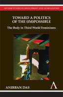 Toward a Politics of the (Im)Possible: The Body in Third World Feminisms
