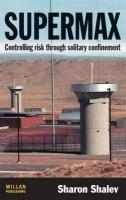 Supermax: Controlling Risk Through Solitary Confinement
