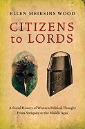 Citizens to Lords: A Social History of Western Political Thought from Antiquity to the Middle Ages