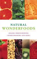 Natural Wonderfoods: 100 Amazing Foods for Healing, Immune-Boosting, Fitness-Enhancing, Anti-Ageing. [Paula Bartimeus ... [Et Al.]]