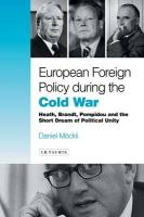European Foreign Policy During the Cold War: Heath, Brandt, Pompidou and the Dream of Political Unity
