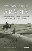 Wanderings in Arabia: The Authorised Abridged Edition of 'Travels in Arabia Deserta'