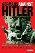 Germans Against Hitler: The Stauffenberg Plot and Resistance Under the Third Reich