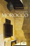 Buying a Property in Morocco: Your Essential Guide to Purchasing, Letting, Selling and Living in the World's Hottest Destination