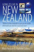 Going to Live in New Zealand: Written by New Zealanders to Give You the Insider Information You Need for a Successful Move