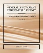 Generally Covariant Unified Field Theory - The Geometrization of Physics - Volume VI