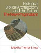 Historical Biblical Archaoelogy and the Future: The New Pragmatism