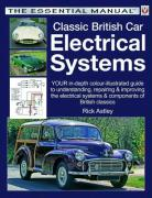 Classic British Car Electrical Systems: Your In-Depth Colour Illustrated Guide to Understanding, Repairing & Improving the Electrical Systems of Briti