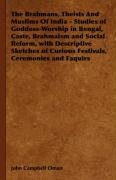 The Brahmans, Theists and Muslims of India - Studies of Goddess-Worship in Bengal, Caste, Brahmaism and Social Reform, with Descriptive Sketches of Cu