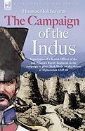 The Campaign of the Indus - Experiences of a British Officer of the 2nd (Queens Royal) Regiment in the Campaign to Place Shah Shuja on the Throne of A
