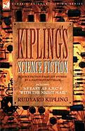 Kiplings Science Fiction - Science Fiction & Fantasy Stories by a Master Storyteller Including, 'as Easy as A, B.C' & 'With the Night Mail'