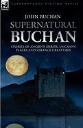 Supernatural Buchan - Stories of Ancient Spirits Uncanny Places and Strange Creatures
