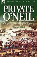Private O'Neil: The Recollections of an Irish Rogue of H. M. 28th Regt.-The Slashers-During the Peninsula & Waterloo Campaigns of the