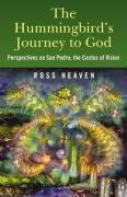 The Hummingbird's Journey to God: Perspectives on San Pedro, the Cactus of Vision & Andean Soul Healing Methods