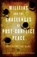 Militias and the Challenges of Post-Conflict Peace: Silencing the Guns