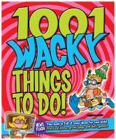 1001 Wacky Things to Do