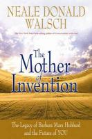The Mother of Invention: Changing What It Means to Be Human. Neale Donald Walsch