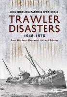 Trawler Disasters, 1946-1975: From Aberdeen, Fleetwood, Hull and Grimsby