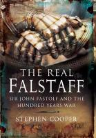 The Real Falstaff: Sir John Fastolf and the Hundred Years' War