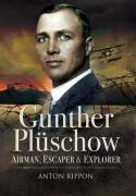 Gunther Pluschow: Airman, Escaper, Explorer: The Remarkable Story of the Only German POW Ever to Escape from Britain