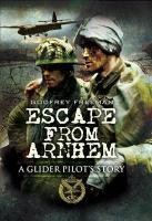Escape from Arnhem: A Glider Pilot's Story
