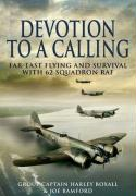 Devotion to a Calling: Far-East Flying and Survival with 62 Squadron RAF