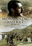 Mons, Anzac and Kut: An MP (Lieutenant Colonel the Hon Aubrey Herbert)