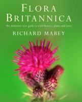 Flora Britannica: The Definitive New Guide to Wild Flowers, Plants and Trees