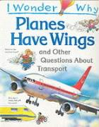 I Wonder Why Planes Have Wings and Other Questions About Tra