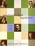 Unacknowledged Legislation: Writers in the Public Sphere