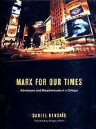 A Marx for Our Times: Adventures and Misadventures of a Critique