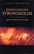 Demolishing Strongholds: Effective Strategies for Spiritual Warfare