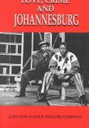 Love, Crime and Johannesburg: A Musical Junction Avenue Theatre Company [With Musical Score for Accompaniment]