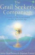 The Grail Seeker's Companion: A Guide to the Grail Quest in the Aquarian Age