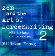 Zen and the Art of Screenwriting 2: More Insights and Interviews