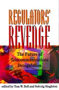 The Regulators' Revenge: The Future of Telecommunications Deregulation