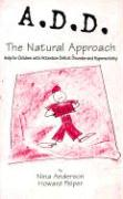 A.D.D.: The Natural Approach: Help for Children with Attention Deficit Disorder and Hyperactivity